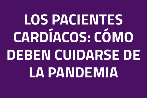 Los pacientes cardíacos: Cómo deben cuidarse de la pandemia
